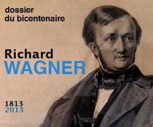 dossier Richard Wagner 2013, spécial bicentenaire