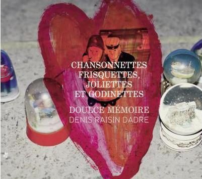 doulce_memoire_chansonnettes-frisquettes-joliettes-godinettes-doulce-memoire-denis-raisin-dadre-cd-ziag-zag