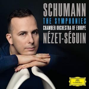 schumann robert schumann nezet seguin  chamber orchestra of europe symphonies deutsche grammophon cd