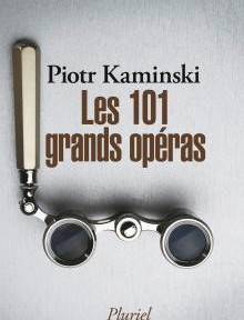 101-operas-grands-operas-piotr-kaminski-pluriel-fayard-livres