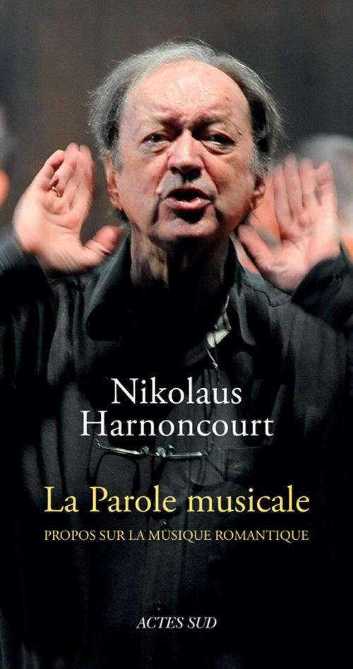 actes Sud harnoncourt la parole musicale propos sur la musique romantique actes sud livres clic de classiquenews octobre 2014