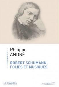 schumann-robert-folies-et-musiques-le-passeur-editeur-philippe-andre-robert-schumann