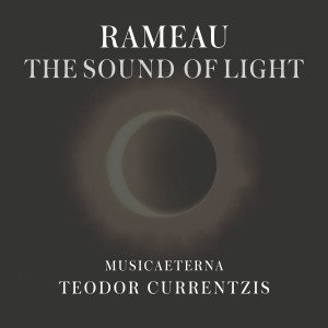 rameau courrentzis musicaeterna tteodor currentzis sound of light