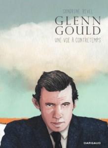 gould-glenn-dargaud-une-vie-a-contretemps-dargaud-presentation-critique-classiquenews-juillet-2015
