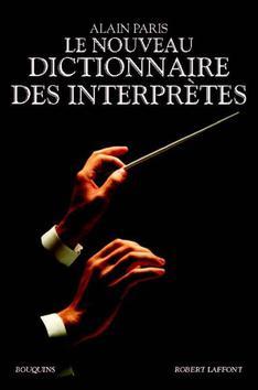 robert laffont dictionnaire des interpretes robert laffont alain paris livres compte rendu critique CLASSIQUENEWS
