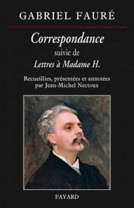 Faure gabriel jean Michel Nectoux livre correspondance review compte rendu FAYARD CLASSIQUENEWS critique du livre CLIC de octobre 2015 9782213687087-001-X_0