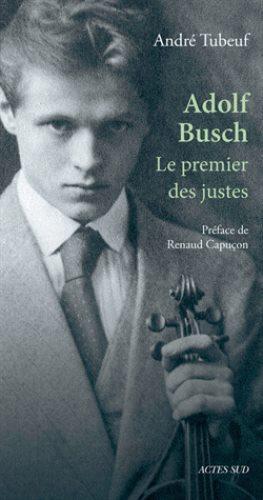 busch adolf viloniste frer de fritz busch biographie essai roman actes sud
