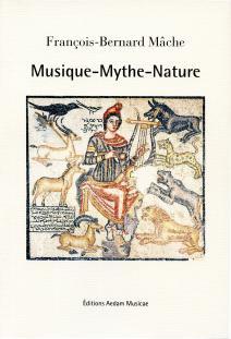 mache francois bernard musqiue mythe nature editions aedam musicae clic de classiquenews review critique compte rendu