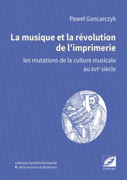 musiqe revolution de l imprimerie editions symetrie les mutations de la culture musicale au XVI eme 16 eme siecle critique livres classiquenews