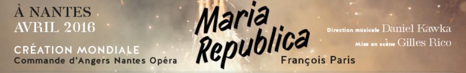 MARIA-REPUBLICA-creation-nantes-angers-nantes-opera-classiquenews-presentation-coup-de-coeur-clic-de-classiquenews