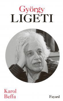 ligeti gyorgy par karol beffa editions fayard critique compte rendu annonce Classiquenews9782213701240-001-X_0