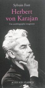 karajan biographie imaginaire par sylvain fort review critique livres classiquenews compte rendu livres critiques classiquenews 9782330068523