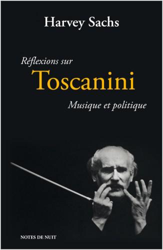 toscanini par harvey sachs reflexions sur toscanini vesion francaise livre notes de nuit review critique livre classiquenews