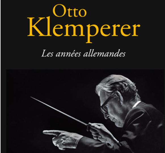 Otto KLEMPERER : les forces de l'esprit