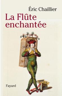 chaillier eric la flute enchantee fayard compte rendu critique livre CLIC de CLASSIQUENEWS