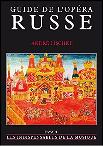 lischke andre fayard guide de l'opera russe de andre lishke review critique annonce classiquenews