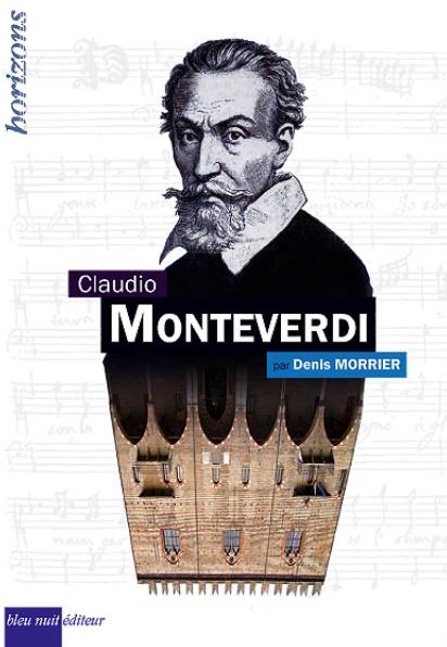 monteverdi biographie denis morrier livre bleu nuit editeur presentation par classiquenews