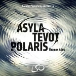 ades thomas asyla tevot polaris cd review compte rendu critique cd par classiquenews