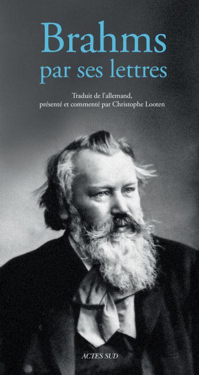 BRAHMS actes sud par ses lettres presentation, compte rendu critique du livre par classiquenews Johannes-Brahms-par-ses-lettres