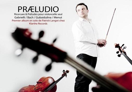 praeludio patrick langot violoncelle annonce presentation par classiquenews cd annonce cd review cd critique compte rendu cd classiquenews