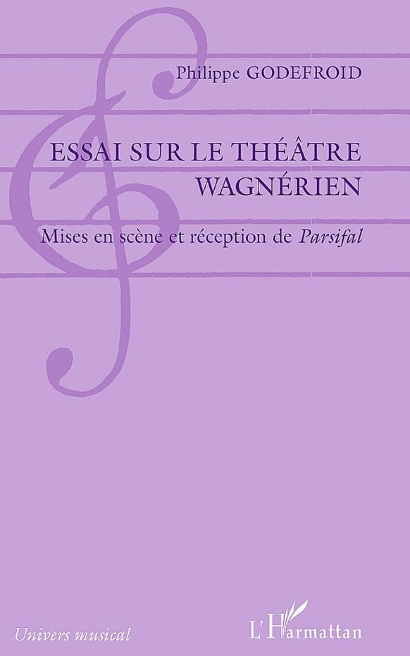 godefroid-philippe-essai-sur-le-theatre-wagnerien-livre-critique-par-classiquenews-presentation-sur-classiquenews-reception-de-parsifal