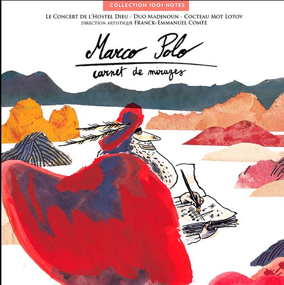 marco-polo-carnet-de-mirages-collection-1001-notes-le-concert-de-l-hostel-dieu-franck-emmanuel-comte-cd-review-la-critique-cd-le-concert-par-classiquenews