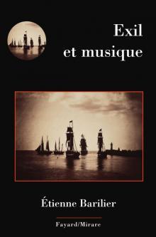 Barilier etienne livre critique compte rendu critique du livre par classiquenews CLIC de classiquenews de janvier 2018 EXIL et MUSIQUE 9782213705576-001-T