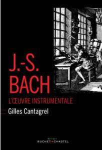 cantagrel-oeuvre-instrumentale-de-jean-sebastien-bach-livre-buchet-chastel-compte-rendu-critique-livre-par-classiquenews