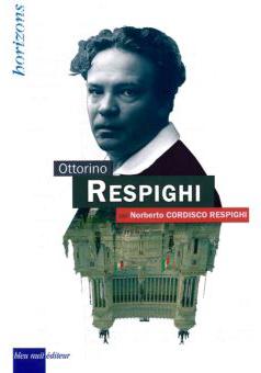 Respighi-Ottorino-bleu-nuit-editeur-biographie-cordisco-respighi-la-critique-compte-rendu-du-livre-par-CLASSIQUENEWS