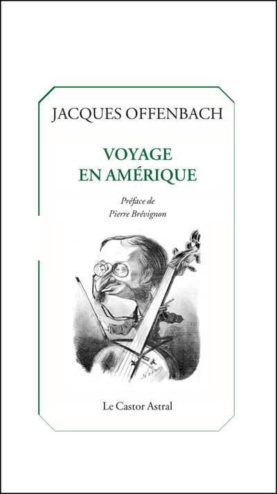 offenbach voyage en amerique livre annonce critique livre par classiquenews