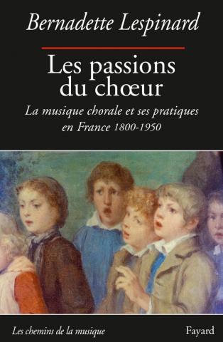 PASSIONS DU CHOEUR bernadette lespinard critique annonce livre par classiquenews editions FAYARD juin 2018 9782213634180-001-T