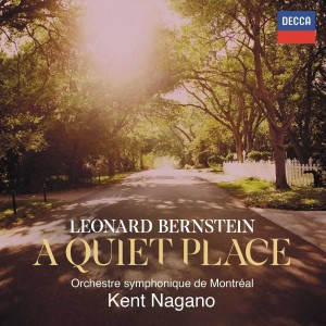 BERNSTEIN A QUIET PLACE  orch montreal kent nagano DECCA 2 cd review cd la critique cd opera par classiquenews