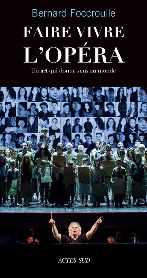 foccroulle faire vivre l opera livre actes sud critique classiquenews 9782330096250