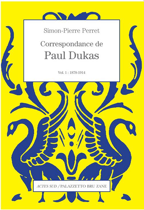 DUKAS-paul-correspondance-actes-sud-critique-livre-review-par-classiquenews-sept-2018