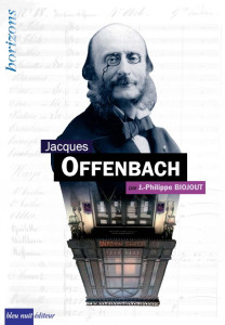 offenbach jacques biographie bleu nuit editeur jean philippe biojout critique annonce classiquenews