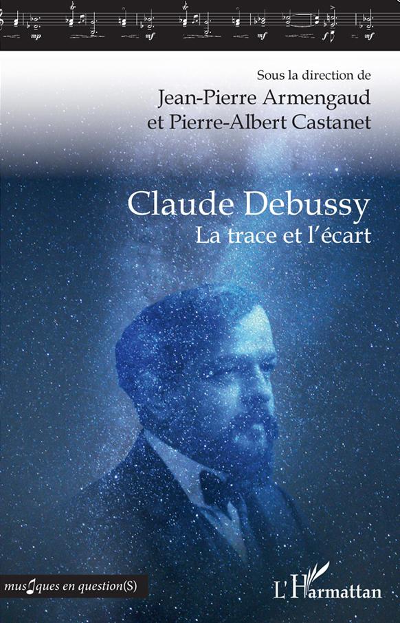 DEBUSSY-trace-ecart-la-trace-et-lecart-livre-evenement-claude-debussy-jean-pierre-armengaud-pierre-albert-castanet-critique-annonce-livre
