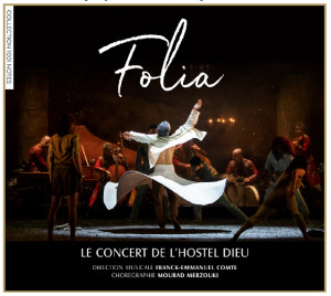 FOLIA-concert-hostel-dieu-franck-emmanuel-comte-cd-review-critique-cd-classiquenews-mourad-merzouki-critique-ballet