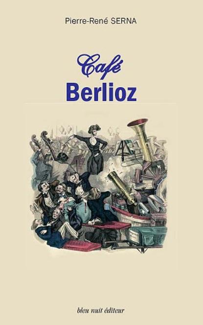 berlioz-cafe-berlioz-bleu-nuit-editeur-essai-par-pierre-rene-serva-annonce-critique-livre-sur-classiquenews