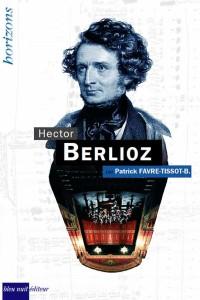 berlioz-favre-tissot-B-bleu-nuit-editeur-biographie-livre-critique-annonce-par-classiquenews-classiquenews-critique-livre