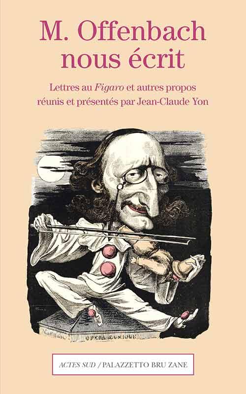 offenbach-jacques-nous-ecrit-actes-sud-lettres-au-figaro-critique-livre-compte-rendu-livre-book-review-classiquenews-9782330117276