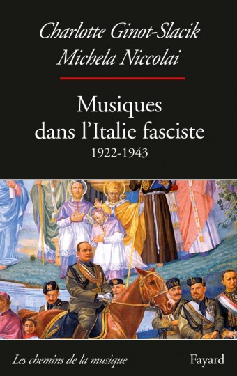 Ginot-SLACIK musiques italie fasciste 1922 1943 fayard livre evenement classiquenews 9782213704975-001-T