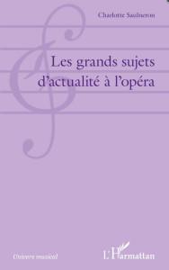 saulneron-charlotte-grand-sujets-actualite-opera-critique-annonce-livre-critique-livre-par-classiquenews-l-harmattan
