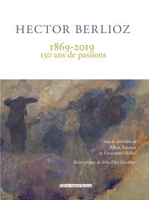BERLIOZ 150 ans de passions livre evenement critique livre review livre par classiquenews compte rendu livre 215