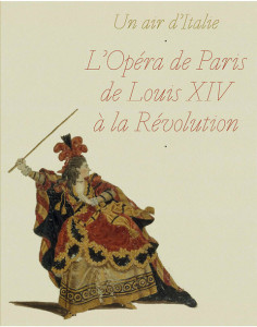 exposition catalogue paris bibliotheque musee de l opera garnier paris critique annonce classiquenews un-air-d-italie-opera-de-paris-de-louis-XIV-a-la-revolution-catalogue-critique-annonce-exposition-opera-par-classiquenews-mai-sept-2019