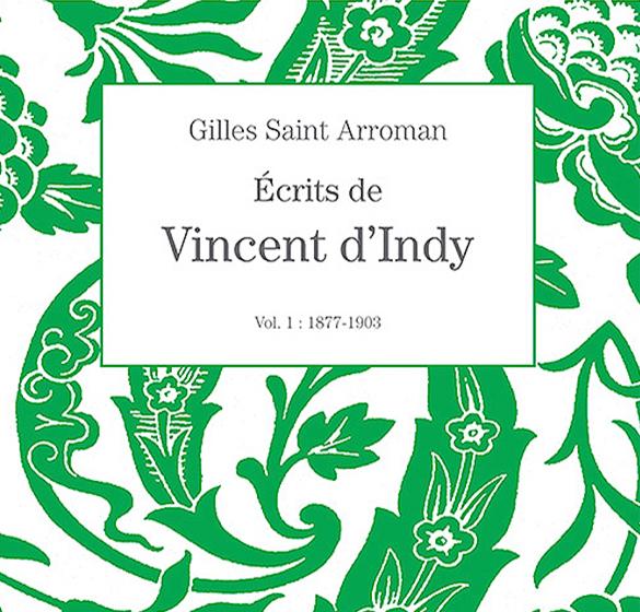 Ecrits de Vincent d'Indy : Volume I