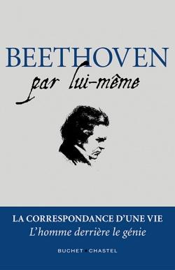 Beethoven par lui même bûcher chastel classiquenews 9782283033623-aafbb