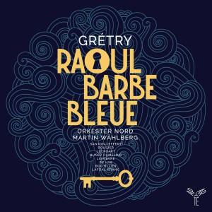 gretry raoul barbe bleue opera critique classiquenews cd aparte 3149028133691