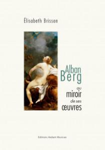 berg miroir de ses oeuvres elisabeth brisson livre evenement classiquenews critique livre opera concerts