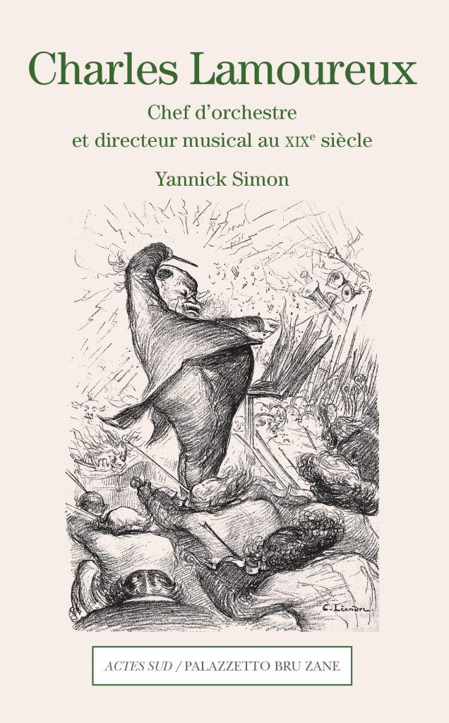LAMOUREUX livre yannick simon critique livre actes sud edition critique classiquenews-Charles-Lamoureux-chef-dorchestre-et-directeur-musical-au-XIX-636x1024