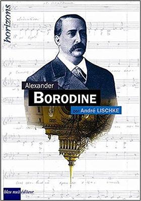 BORODINE-andre-lischke-bio-bleu-nuit-editeur-critique-analyse-classiquenews